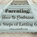 Parenting: How to Embrace the Steps of Letting Go