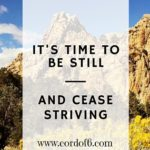 It's Time to Be Still and Cease Striving!