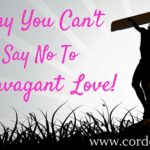 Why You Can't Say No to Extravagant Love