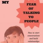 How I Conquered the Fear of Talking to People