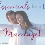 10 Essentials for a Lasting Marriage: Keeping Marriage Strong, His Tips