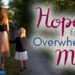 Hope for the Overwhelmed Mom