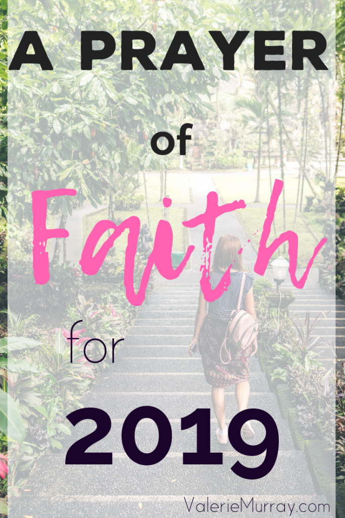 Do you wonder what the new year will bring? Step into 2019 with this Prayer of Faith.