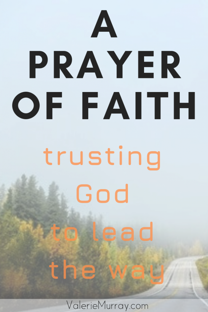 Do you want to trust God with your future? Here's a prayer of faith to help you trust God to lead the way.