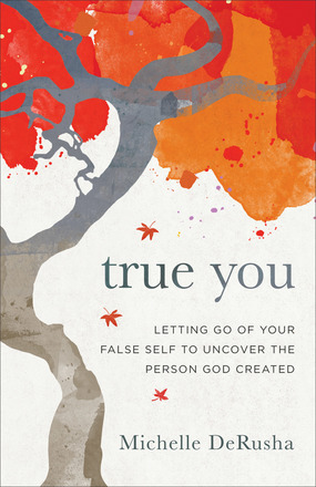 True You, by Michelle DeRusha will help you stand firm in your purpose and find confidence in who God created you to be.