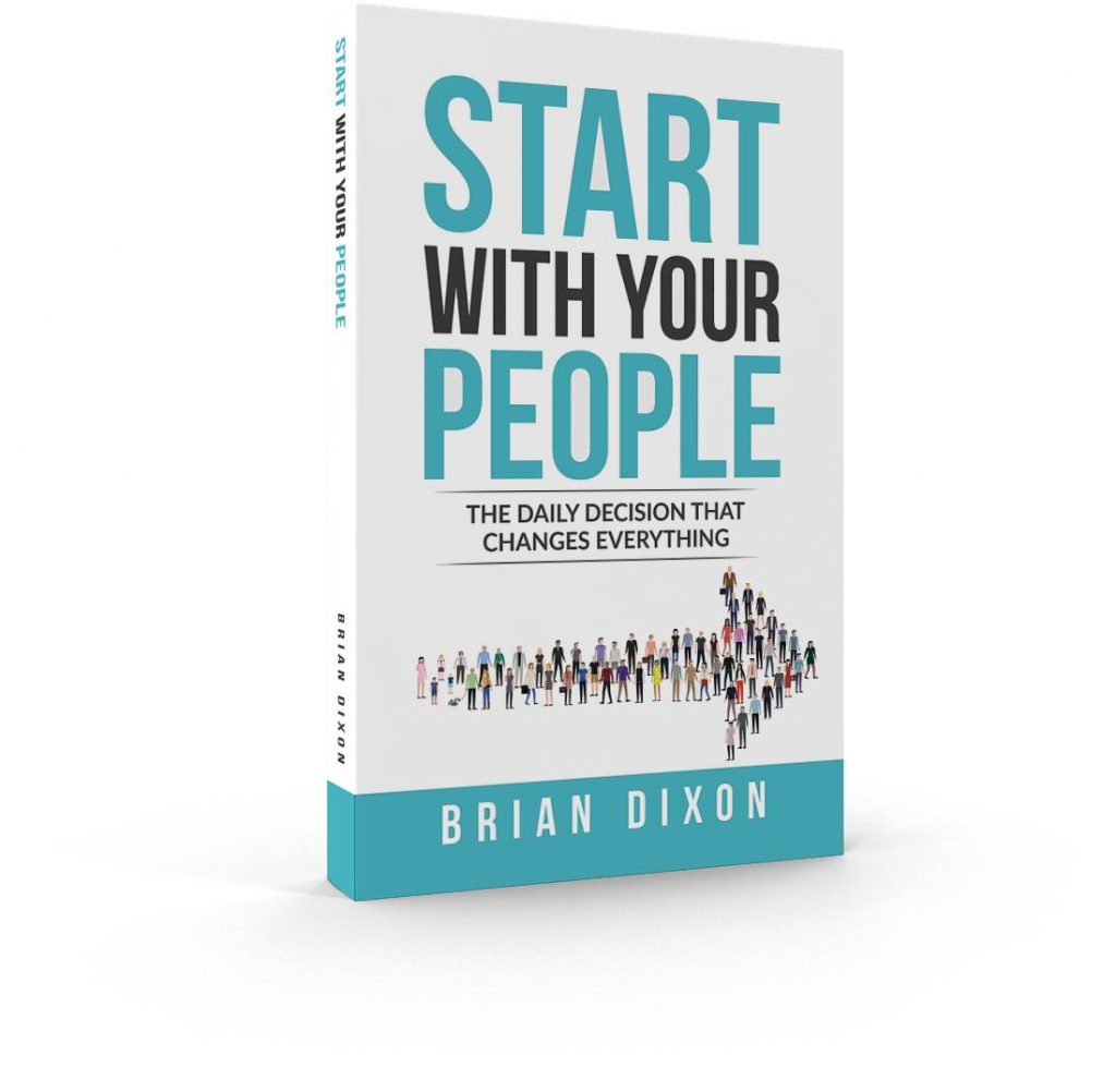 Start With Your People by Brian Dixon, helps you find enjoyment at work and home by learning how to put people above projects.