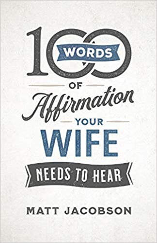 In 100 Words of Affirmation Your Wife Needs to Hear, Matt Jacobson helps husbands discover powerful ways to build up their wives with words of affiirmation.