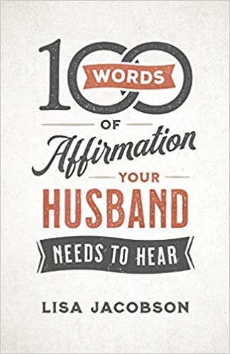 In 100 Words of Affimration Your Husband needs to Hear, Lisa Jacobsen helps wives discover powerful ways to build up your husband with the words you say.