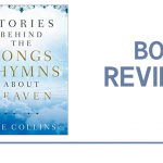 Stories Behind the Songs and Hymns about Heaven: Book Review