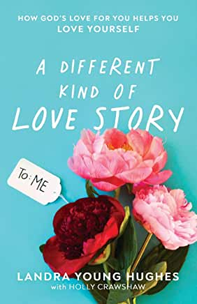 A Different Kind Of Love Story will help you discover how God's love for you helps you love yourself.