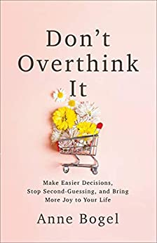 In Don't Overthink It by Ann Bogel, overthinkers will find actionable strategies to stop the downward sprial of negative thought patterns.