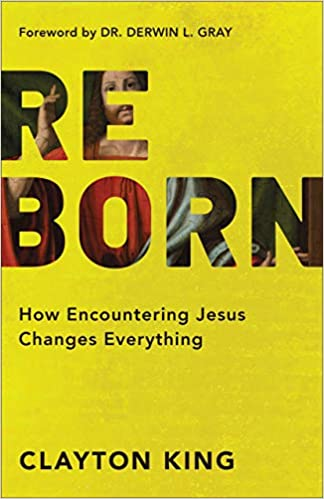 Reborn by Clayton King is a powerful book that shares biblical stories and testimonies about life-changing encounters with God.