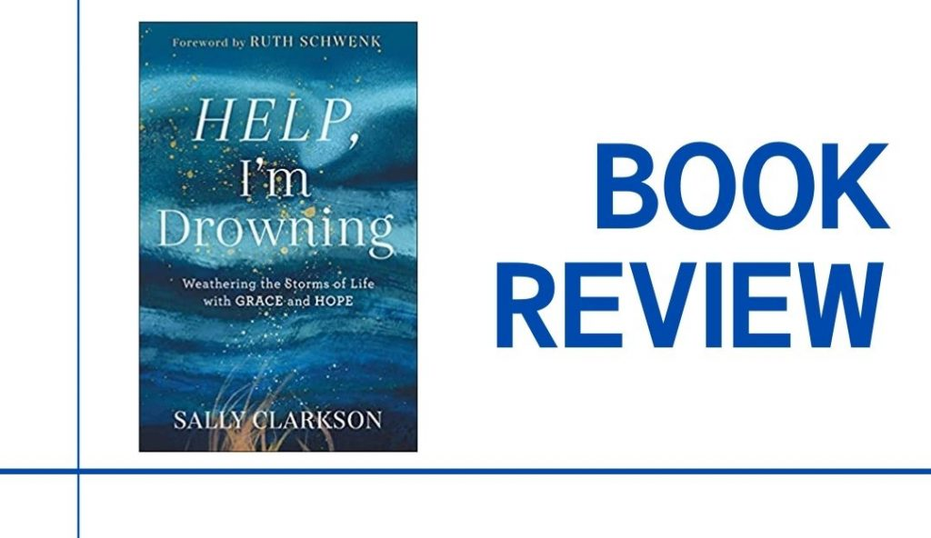 In her book,Help, I'm Drowning Sally Clarkson shares foundational truths that helped her gain wisdom and find strength to endure life's storms.